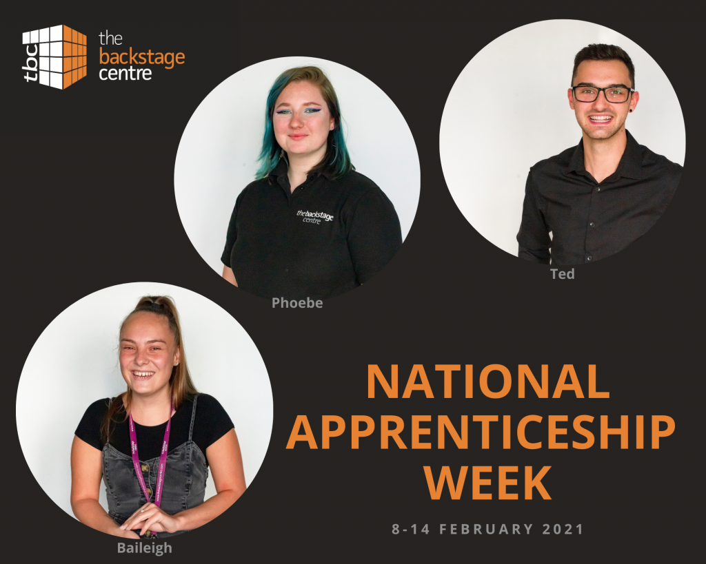 "Collage image of profile photos for Phoebe, Ted and Baileigh who are all dressed in their black uniforms.  The top left hand corner feathers a logo that is made from smaller grey and orange squares to make a larger square.  To the right there is text reading ""The Backstage Centre"".  In the bottom right hand corner the text reads National Apprenticeship Week in Orange and 8-14 February in grey."